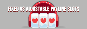 Comparison of Fixed and Adjustable Paylines in Online Slots