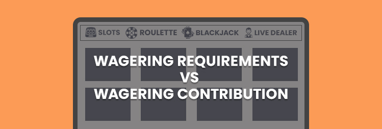 Wagering requirements and wagering contribution